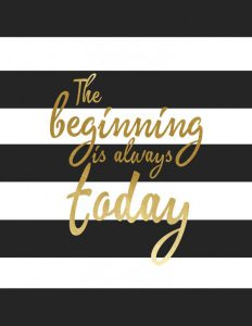 The beginning is always today